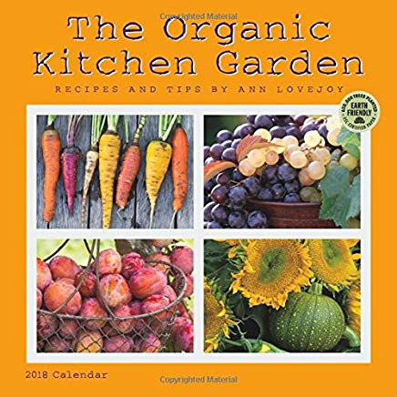 The Organic Kitchen Garden 2018 Wall Calendar: Recipes and Tips by Ann Lovejoy Cover