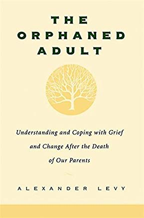 The Orphaned Adult: Understanding And Coping With Grief And Change After The Death Of Our Parents Cover