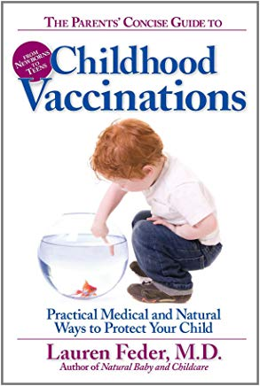 The Parents' Concise Guide to Childhood Vaccinations: From Newborns to Teens, Practical Medical and Natural Ways to Protect Your Child Cover