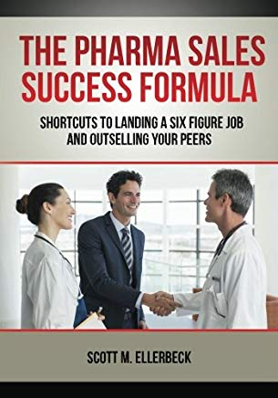 The Pharma Sales Success Formula: Shortcuts to Landing a Six Figure Job and Outselling Your Peers Cover