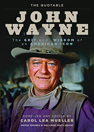 The Quotable John Wayne: The Grit and Wisdom of an American Icon Cover