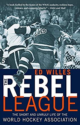 The Rebel League: The Short and Unruly Life of the World Hockey Association Cover