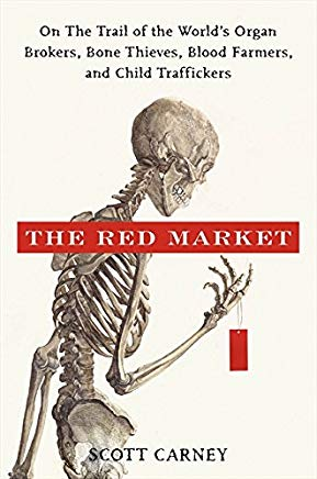 The Red Market: On the Trail of the World's Organ Brokers, Bone Theives, Blood Farmers, and Child Traffickers Cover