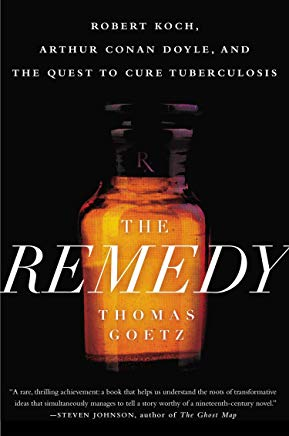 The Remedy: Robert Koch, Arthur Conan Doyle, and the Quest to Cure Tuberculosis Cover