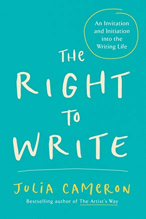 The Right to Write: An Invitation and Initiation into the Writing Life (Artist's Way) Cover