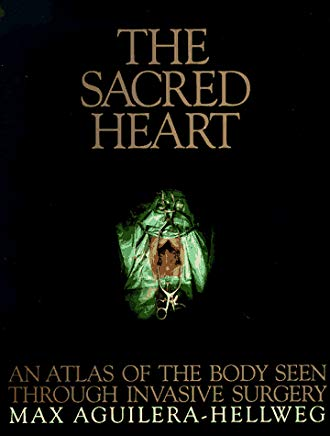 The Sacred Heart: An Atlas of the Body Seen Through Invasive Surgery Cover