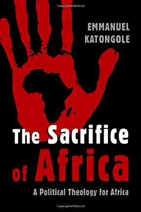The Sacrifice of Africa: A Political Theology for Africa (Eerdmans Ekklesia Series) Cover