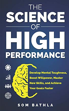 The Science of High Performance: Develop Mental Toughness, Boost Willpower, Master New Skills, and Achieve Your Goals Faster Cover