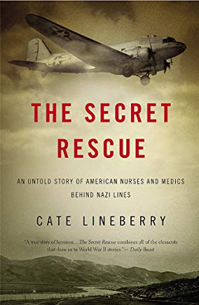 The Secret Rescue: An Untold Story of American Nurses and Medics Behind Nazi Lines Cover