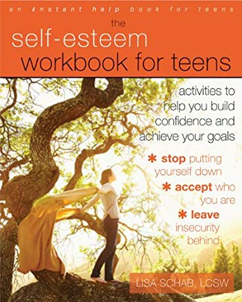 The Self-Esteem Workbook for Teens: Activities to Help You Build Confidence and Achieve Your Goals Cover