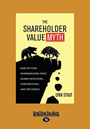 The Shareholder Value Myth: How Putting Shareholders First Harms Investors, Corporations, and the Public (Large Print 16pt) Cover