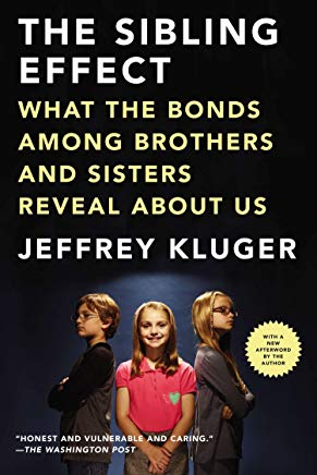 The Sibling Effect: What the Bonds Among Brothers and Sisters Reveal About Us Cover
