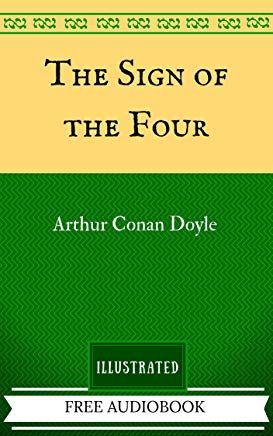 The Sign of the Four: By Sir Arthur Conan Doyle - Illustrated Cover