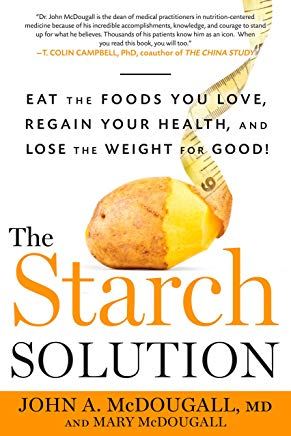 The Starch Solution: Eat the Foods You Love, Regain Your Health, and Lose the Weight for Good! Cover