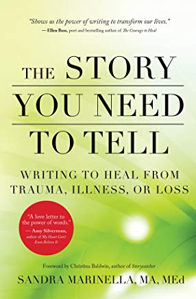 The Story You Need to Tell: Writing to Heal from Trauma, Illness, or Loss Cover
