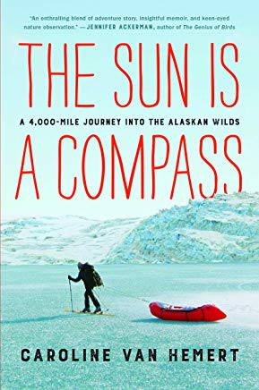 The Sun Is a Compass: A 4,000-Mile Journey into the Alaskan Wilds Cover