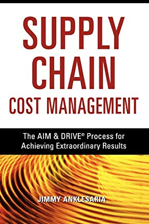 The Supply Chain Cost Management: The Aim & Drive Process for Achieving Extraordinary Results: A Handbook for Dramatic Improvement Using the SCOR Model Cover