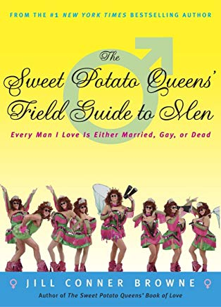 The Sweet Potato Queens' Field Guide to Men: Every Man I Love Is Either Married, Gay, or Dead Cover