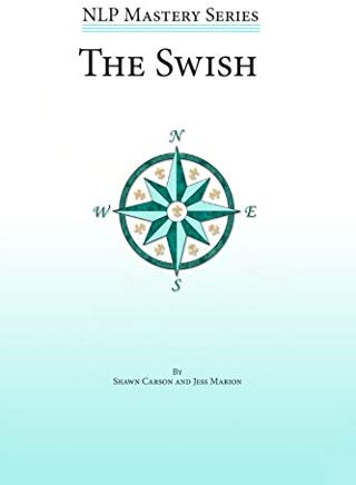 The Swish: An In Depth Look at this Powerful NLP Pattern (NLP Mastery) Cover
