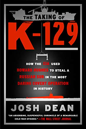 The Taking of K-129: How the CIA Used Howard Hughes to Steal a Russian Sub in the Most Daring Covert Operation in History Cover