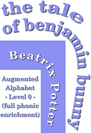 The Tale of Benjamin Bunny: Phonically enriched with the Augmented Alphabet Cover