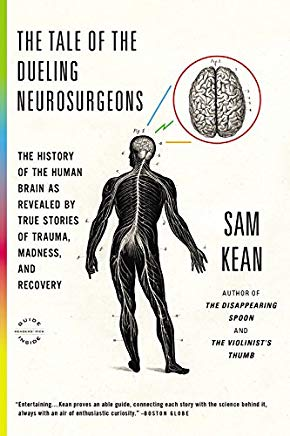 The Tale of the Dueling Neurosurgeons: The History of the Human Brain as Revealed by True Stories of Trauma, Madness, and Recovery Cover