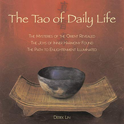 The Tao of Daily Life: The Mysteries of the Orient Revealed The Joys of Inner Harmony Found The Path to  Enlightenment Illuminated Cover