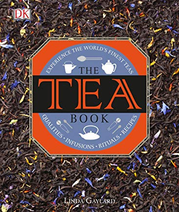 The Tea Book: Experience the World s Finest Teas, Qualities, Infusions, Rituals, Recipes Cover