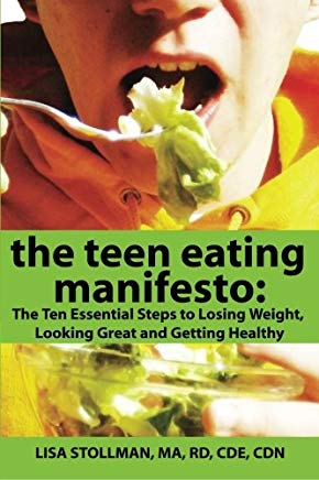 The Teen Eating Manifesto: The Ten Essential Steps to Losing Weight, Looking Great and Getting Healthy (Volume 1) Cover