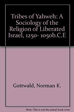 The Tribes of Yahweh: A Sociology of the Religion of Liberated Israel, 1250-1050 B. C. E. Cover