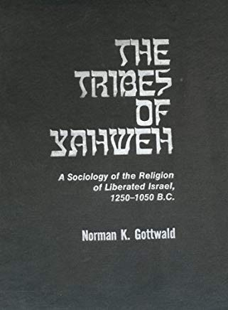 The tribes of Yahweh: A sociology of the religion of liberated Israel, 1250-1050 B.C.E Cover