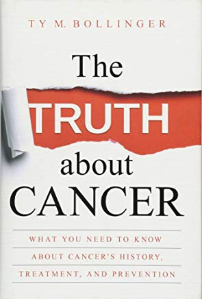 The Truth about Cancer: What You Need to Know about Cancer's History, Treatment, and Prevention Cover