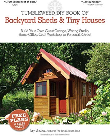 The Tumbleweed DIY Book of Backyard Sheds and Tiny Houses: Build your own guest cottage, writing studio, home office, craft workshop, or personal retreat Cover