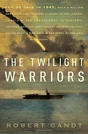 The Twilight Warriors: The Deadliest Naval Battle of World War II and the Men Who Fought It Cover