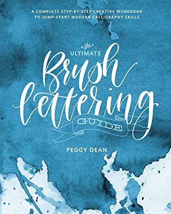 The Ultimate Brush Lettering Guide: A Complete Step-by-Step Creative Workbook to Jump-Start Modern Calligraphy Skills Cover