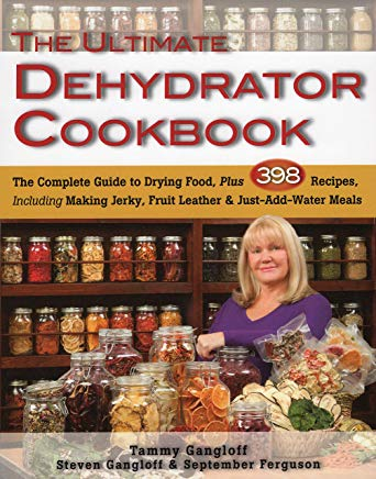 The Ultimate Dehydrator Cookbook: The Complete Guide to Drying Food, Plus 398 Recipes, Including Making Jerky, Fruit Leather & Just-Add-Water Meals Cover