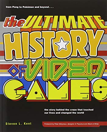 The Ultimate History of Video Games: From Pong to Pokemon--The Story Behind the Craze That Touched Our Lives and Changed the World Cover
