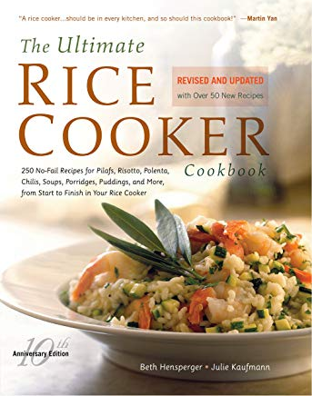 The Ultimate Rice Cooker Cookbook: 250 No-Fail Recipes for Pilafs, Risottos, Polenta, Chilis, Soups, Porridges, Puddings, and More, from Start to Finish in Your Rice Cooker Cover