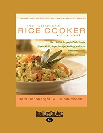 The Ultimate Rice Cooker Cookbook (Volume 1 of 2): 250 No-Fail Recipes for Pilafs, Risotto, Polenta, Chilis, Soups, Porridges, Puddings, and More, from Start to Finish in Your Rice Cooker Cover