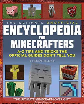 The Ultimate Unofficial Encyclopedia for Minecrafters: An A - Z Book of Tips and Tricks the Official Guides Don't Teach You Cover