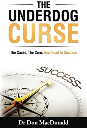 The Underdog Curse: The Cause, The Cure, Your Road to Success Cover
