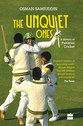 The Unquiet Ones: A History of Pakistan Cricket Cover