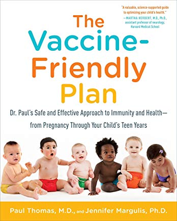 The Vaccine-Friendly Plan: Dr. Paul's Safe and Effective Approach to Immunity and Health-from Pregnancy Through Your Child's Teen Years Cover