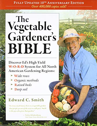The Vegetable Gardener's Bible, 2nd Edition: Discover Ed's High-Yield W-O-R-D System for All North American Gardening Regions: Wide Rows, Organic Methods, Raised Beds, Deep Soil Cover