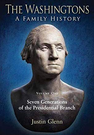The Washingtons. Volume 1: Seven Generations of the Presidential Branch (The Washingtons: A Family History) Cover