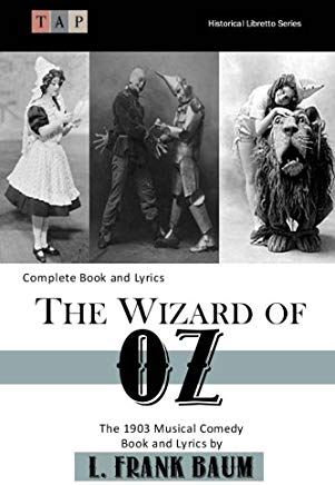The Wizard of Oz: The 1903 Musical Comedy: Complete Book and Lyrics (Historical Libretto Series) Cover