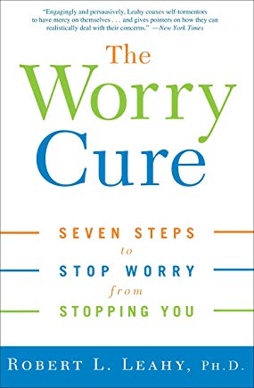 The Worry Cure: Seven Steps to Stop Worry from Stopping You Cover