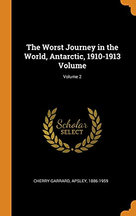 The Worst Journey in the World, Antarctic, 1910-1913 Volume; Volume 2 Cover