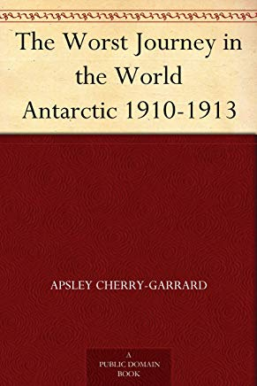 The Worst Journey in the World Antarctic 1910-1913 Cover