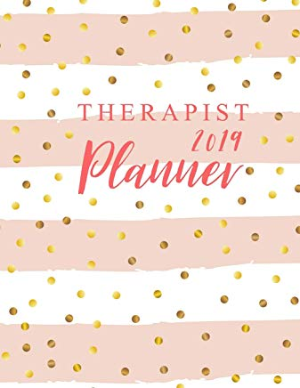 Therapist Planner 2019: 52 Week Monday To Sunday 8AM To 9PM Hourly Appointment Book, Executive Planner and Organizer, 12 Month and Weekly Daily Agenda ... (Volume 4) (2019 Planner Weekly And Monthly) Cover